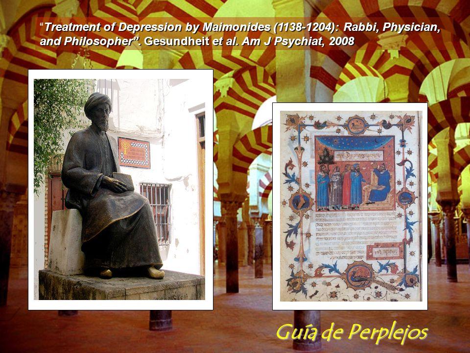 Guía de Perplejos Treatment of Depression by Maimonides (1138-1204): Rabbi, Physician, and Philosopher. Gesundheit et al. Am J Psychiat, 2008Treatment