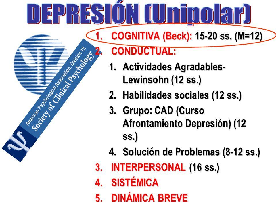 1.COGNITIVA (Beck): 15-20 ss. (M=12) 2.CONDUCTUAL: 1.Actividades Agradables- Lewinsohn (12 ss.) 2.Habilidades sociales (12 ss.) 3.Grupo: CAD (Curso Af