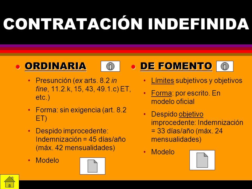 CONTRATACIÓN INDEFINIDA l ORDINARIA Presunción (ex arts. 8.2 in fine, 11.2.k, 15, 43, 49.1.c) ET, etc.) Forma: sin exigencia (art. 8.2 ET) Despido imp
