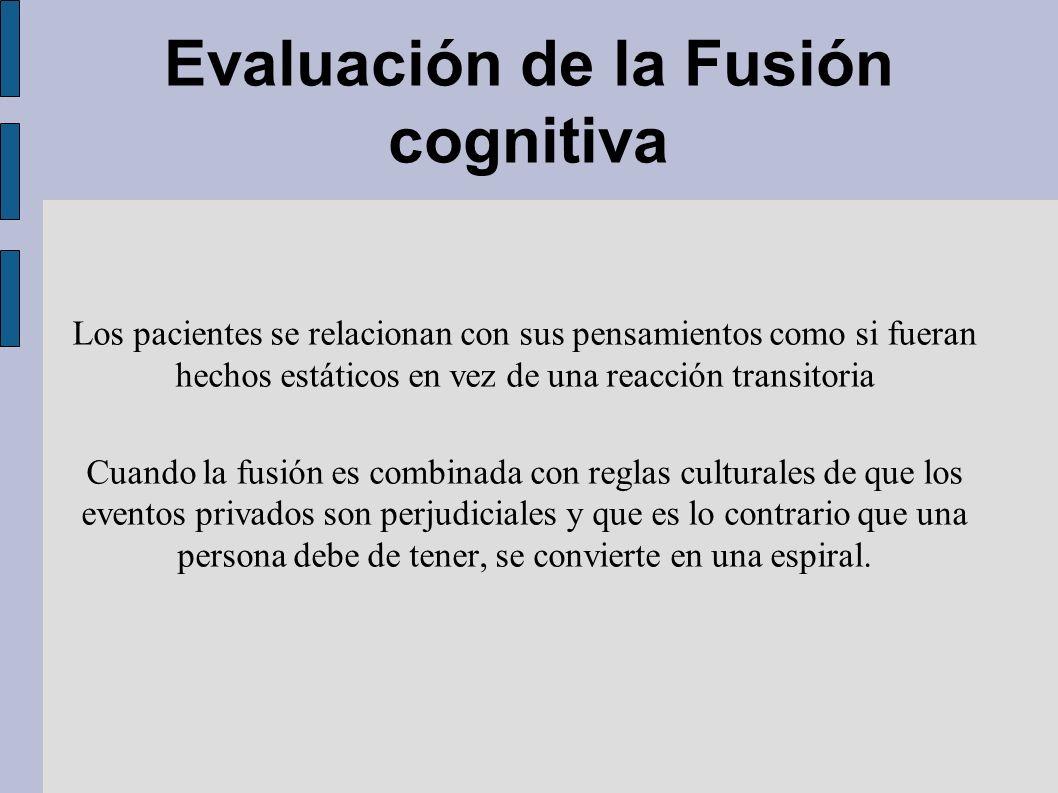 Los pacientes se relacionan con sus pensamientos como si fueran hechos estáticos en vez de una reacción transitoria Cuando la fusión es combinada con