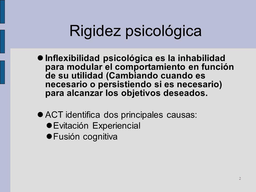 Rigidez psicológica Inflexibilidad psicológica es la inhabilidad para modular el comportamiento en función de su utilidad (Cambiando cuando es necesar