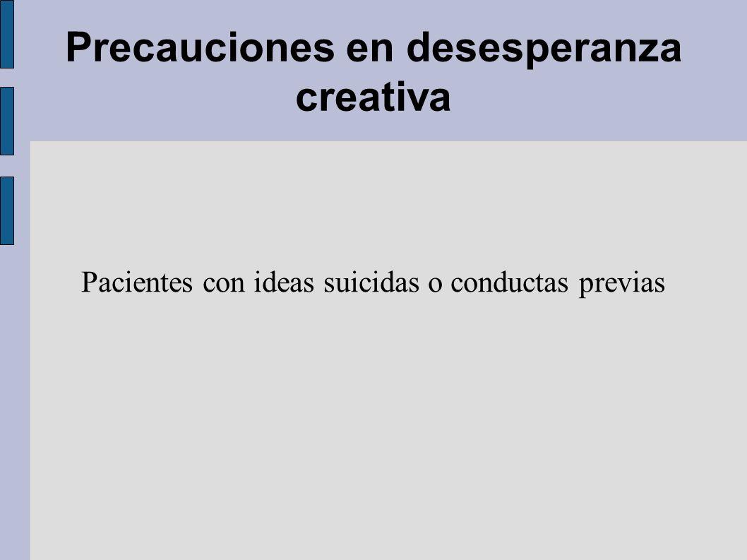 Precauciones en desesperanza creativa Pacientes con ideas suicidas o conductas previas