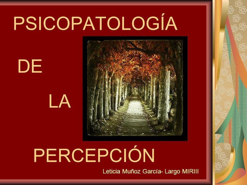 PSICOPATOLOGÍA PERCEPCIÓN DE LA Leticia Muñoz García- Largo MIRIII