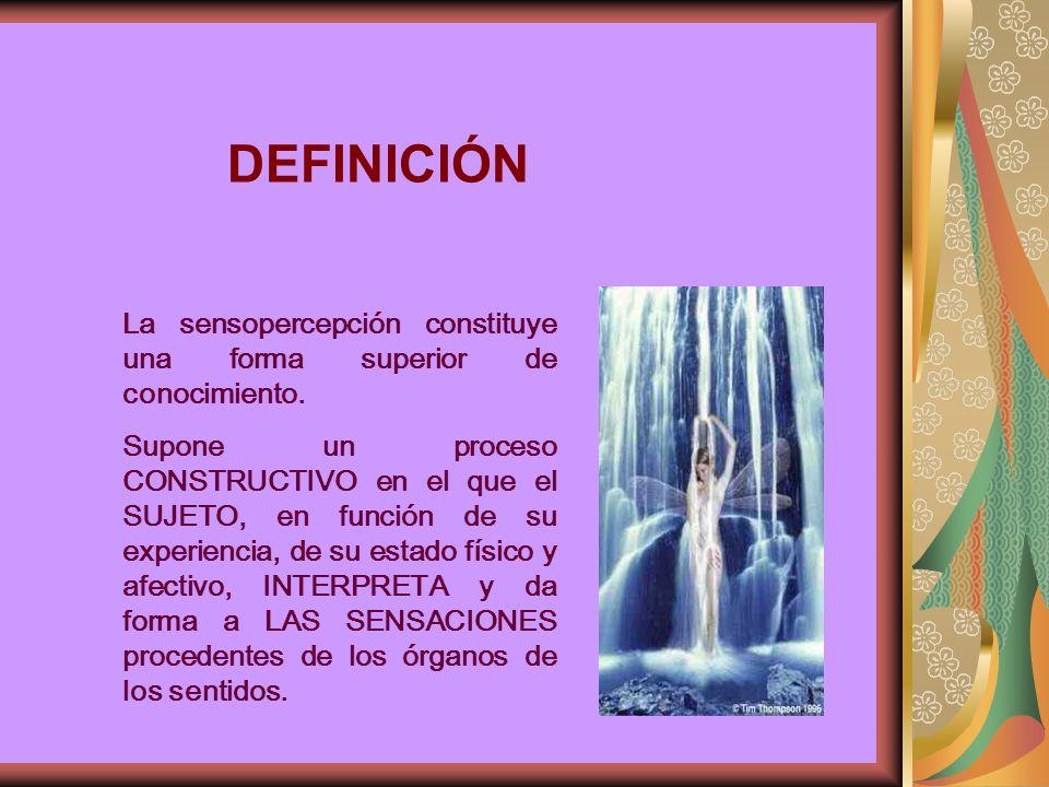 DEFINICIÓN La sensopercepción constituye una forma superior de conocimiento.