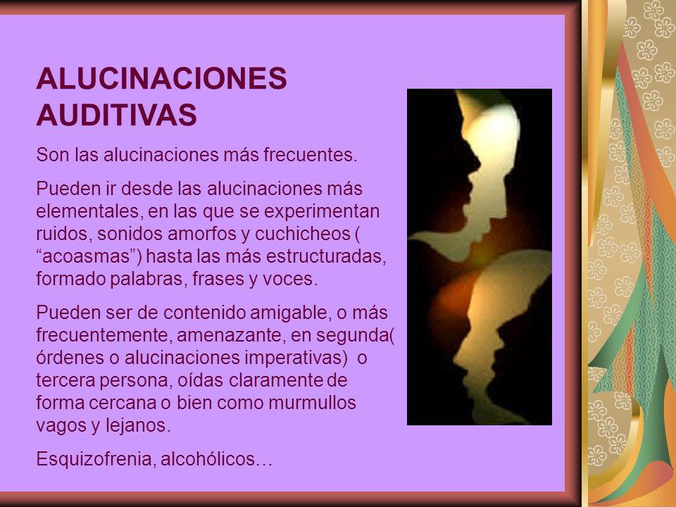 ALUCINACIONES AUDITIVAS Son las alucinaciones más frecuentes.