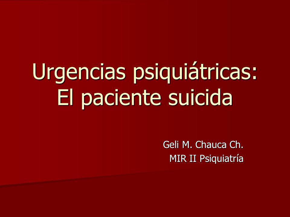 Urgencias psiquiátricas: El paciente suicida Geli M. Chauca Ch. MIR II Psiquiatría