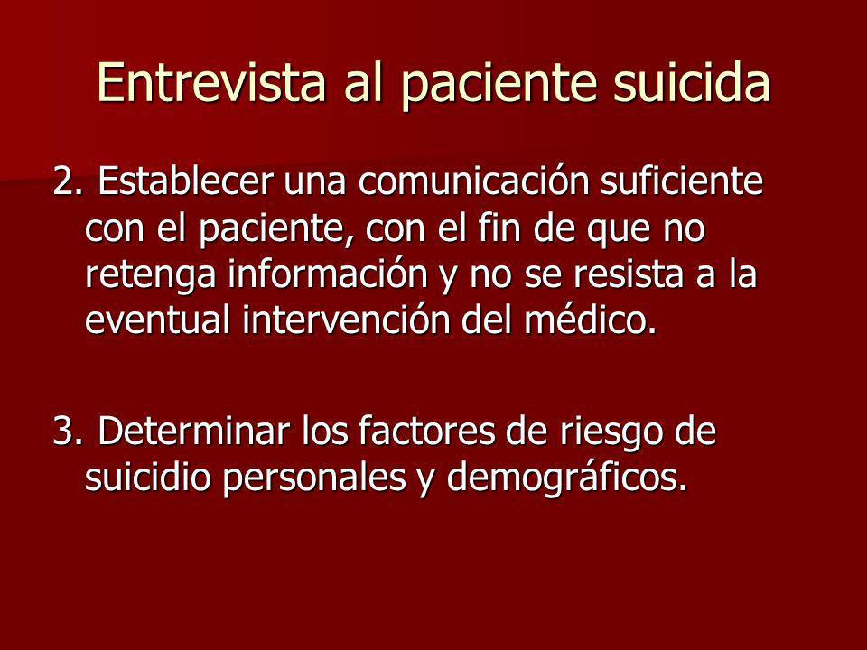 Entrevista al paciente suicida 2. Establecer una comunicación suficiente con el paciente, con el fin de que no retenga información y no se resista a l