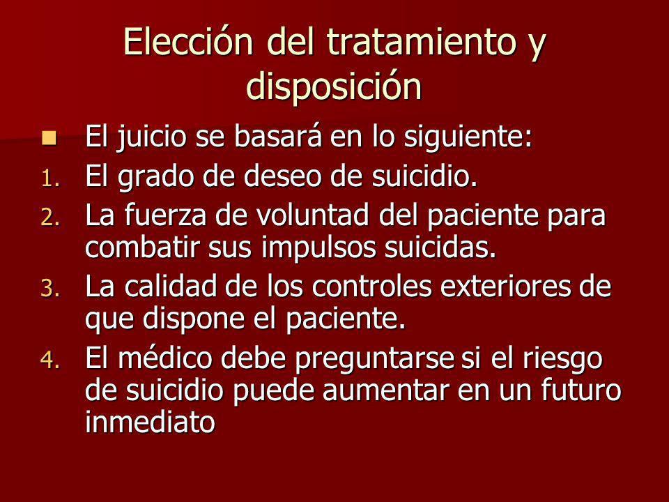 Elección del tratamiento y disposición El juicio se basará en lo siguiente: El juicio se basará en lo siguiente: 1. El grado de deseo de suicidio. 2.