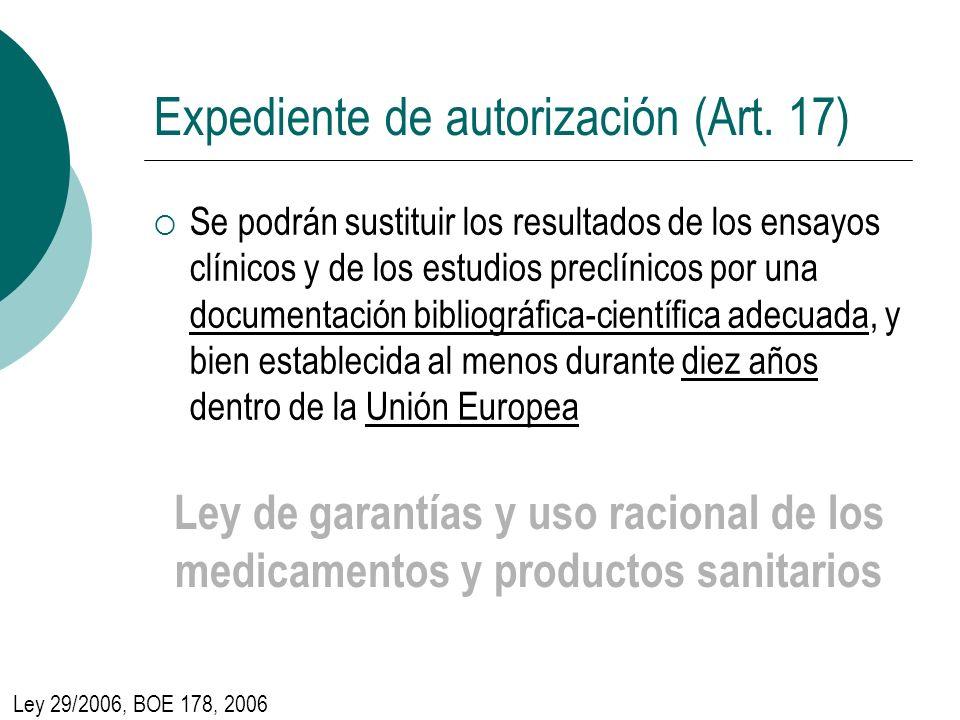 Expediente de autorización (Art. 17) Se podrán sustituir los resultados de los ensayos clínicos y de los estudios preclínicos por una documentación bi