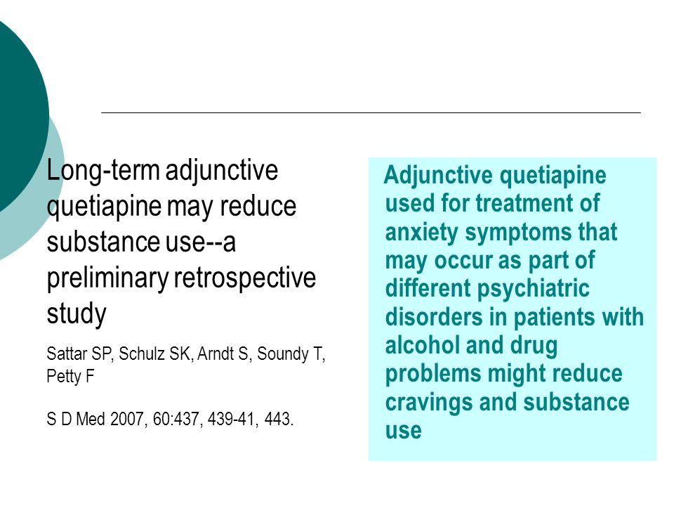 Adjunctive quetiapine used for treatment of anxiety symptoms that may occur as part of different psychiatric disorders in patients with alcohol and dr