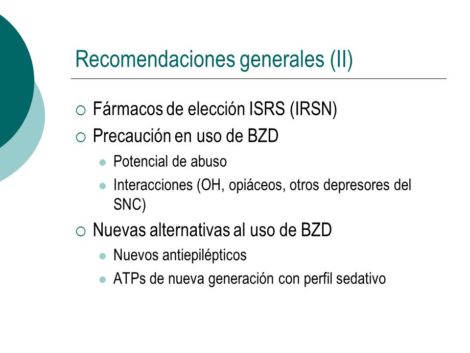 Recomendaciones generales (II) Fármacos de elección ISRS (IRSN) Precaución en uso de BZD Potencial de abuso Interacciones (OH, opiáceos, otros depreso