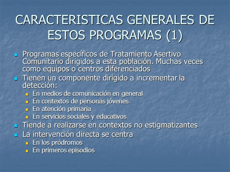 CARACTERISTICAS GENERALES DE ESTOS PROGRAMAS (1) Programas específicos de Tratamiento Asertivo Comunitario dirigidos a esta población. Muchas veces co