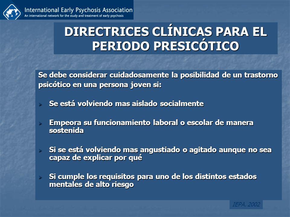 DIRECTRICES CLÍNICAS PARA EL PERIODO PRESICÓTICO Se debe considerar cuidadosamente la posibilidad de un trastorno psicótico en una persona joven si: S