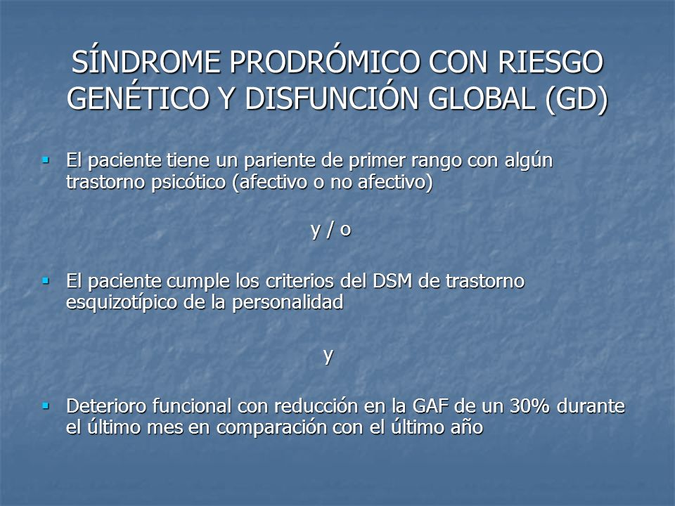 SÍNDROME PRODRÓMICO CON RIESGO GENÉTICO Y DISFUNCIÓN GLOBAL (GD) El paciente tiene un pariente de primer rango con algún trastorno psicótico (afectivo