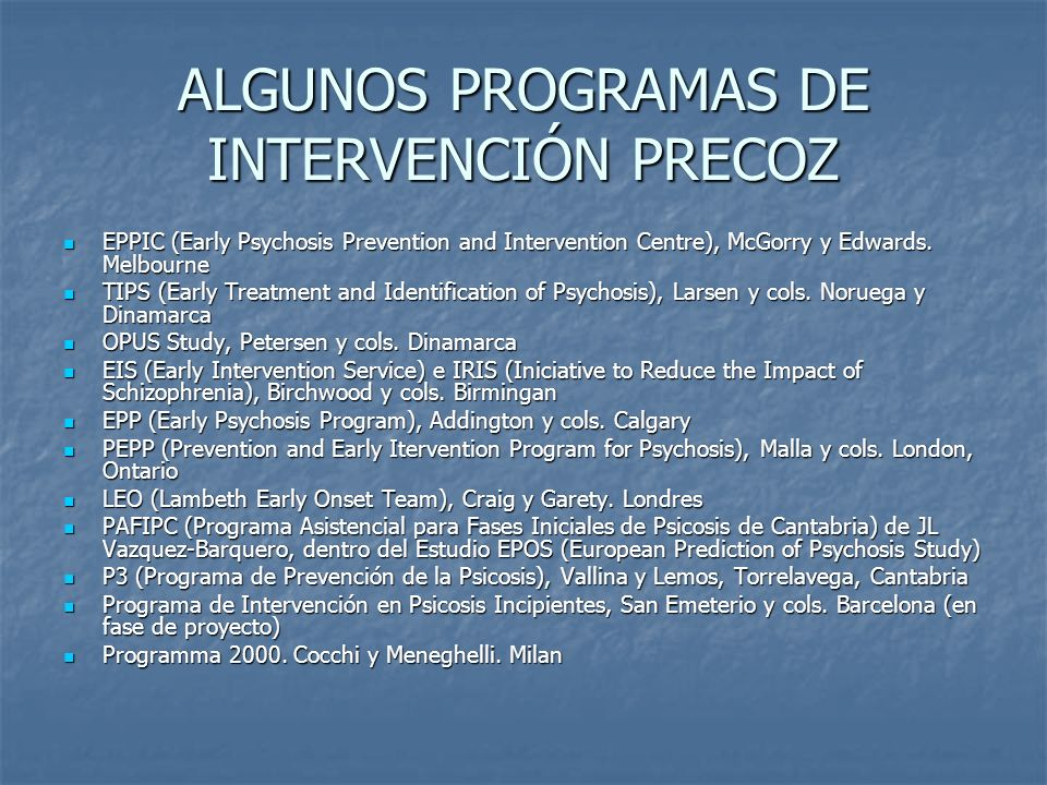 ALGUNOS PROGRAMAS DE INTERVENCIÓN PRECOZ EPPIC (Early Psychosis Prevention and Intervention Centre), McGorry y Edwards. Melbourne EPPIC (Early Psychos