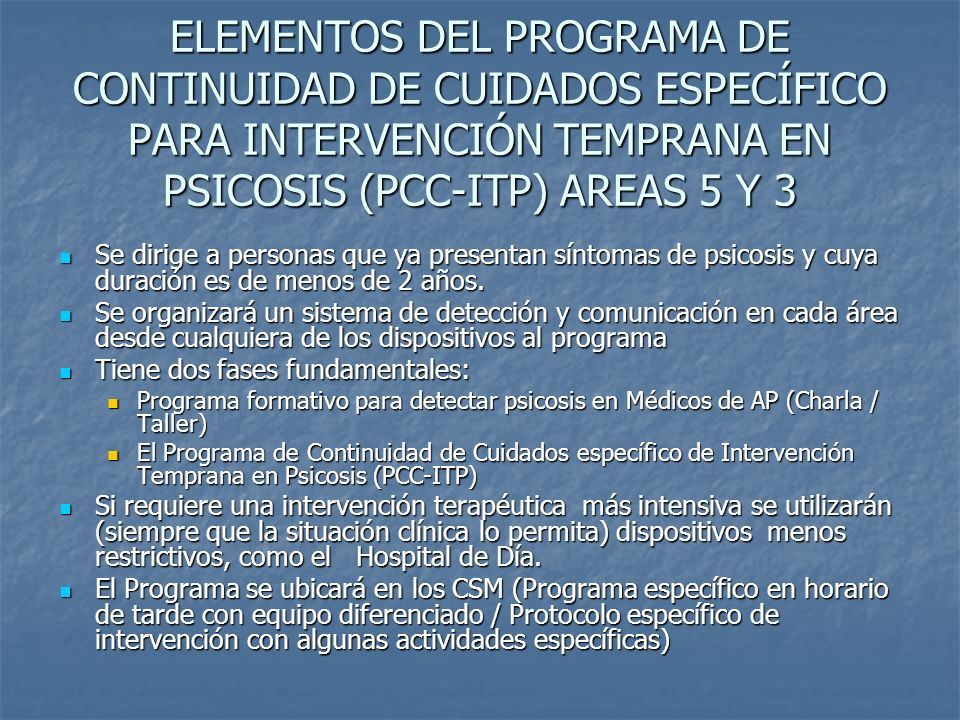 ELEMENTOS DEL PROGRAMA DE CONTINUIDAD DE CUIDADOS ESPECÍFICO PARA INTERVENCIÓN TEMPRANA EN PSICOSIS (PCC-ITP) AREAS 5 Y 3 Se dirige a personas que ya