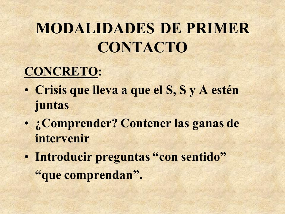 MODALIDADES DE PRIMER CONTACTO MASIVO: A, S y S en personas diferentes. En situaciones de crisis crónicas intrafamiliares (también con los servicios)