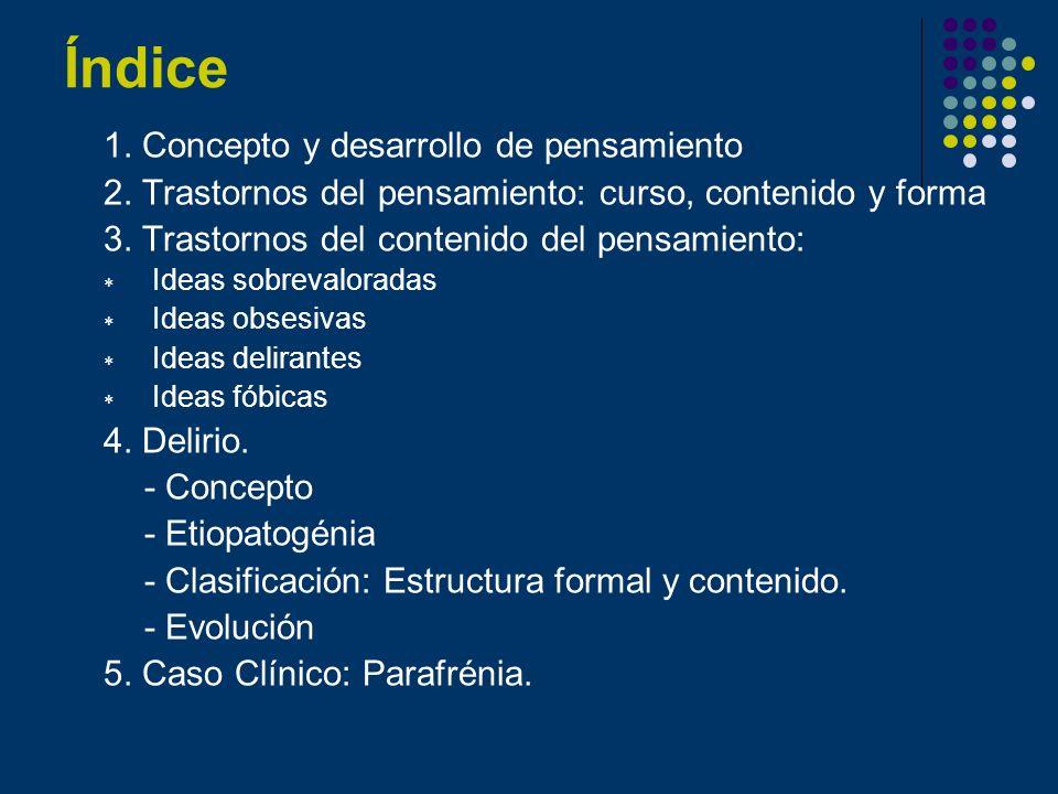 Índice 1. Concepto y desarrollo de pensamiento 2. Trastornos del pensamiento: curso, contenido y forma 3. Trastornos del contenido del pensamiento: Id