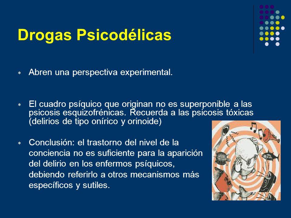 Drogas Psicodélicas Abren una perspectiva experimental. El cuadro psíquico que originan no es superponible a las psicosis esquizofrénicas. Recuerda a
