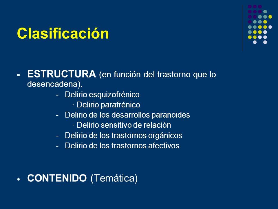 Clasificación ESTRUCTURA (en función del trastorno que lo desencadena). - Delirio esquizofrénico · Delirio parafrénico - Delirio de los desarrollos pa