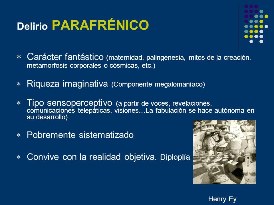 Delirio PARAFRÉNICO C arácter fantástico (maternidad, palingenesia, mitos de la creación, metamorfosis corporales o cósmicas, etc.) Riqueza imaginativ