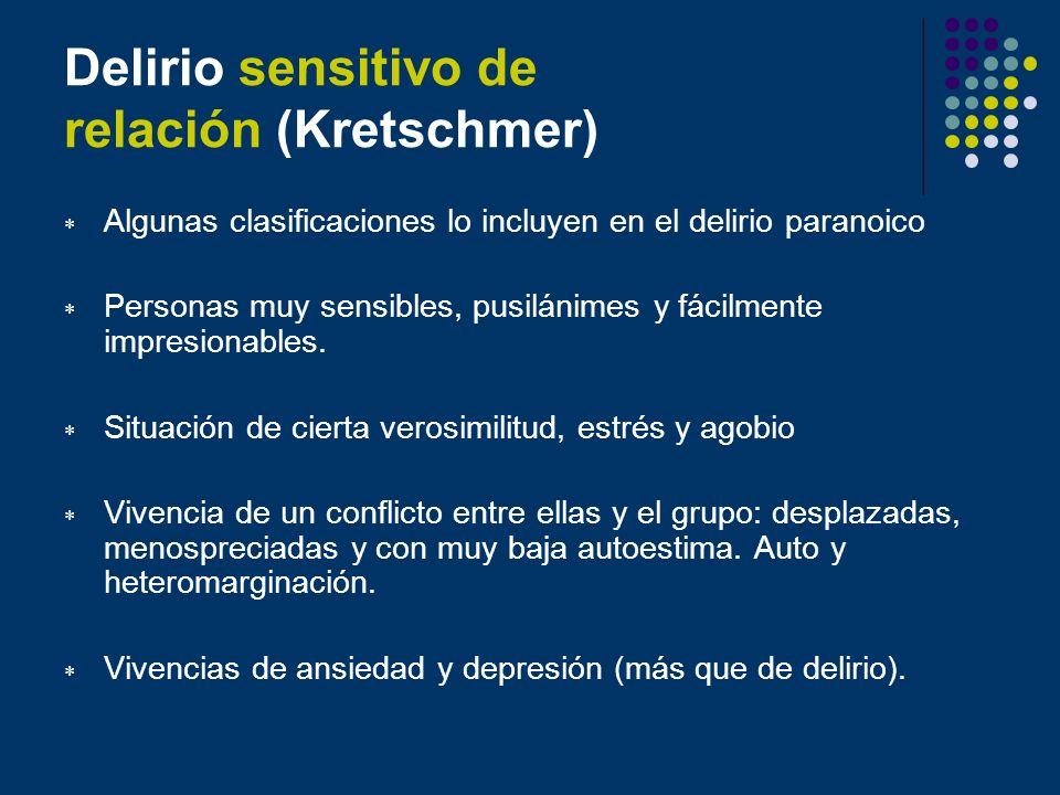 Delirio sensitivo de relación (Kretschmer) Algunas clasificaciones lo incluyen en el delirio paranoico Personas muy sensibles, pusilánimes y fácilment