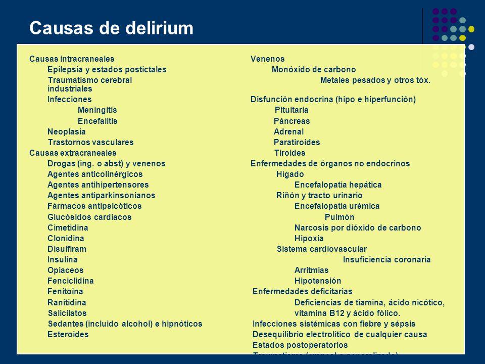 Causas de delirium Causas intracraneales Venenos Epilepsia y estados postictalesMonóxido de carbono Traumatismo cerebralMetales pesados y otros tóx. i