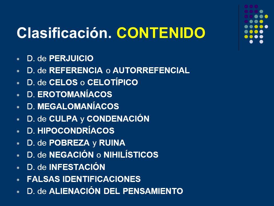 Clasificación. CONTENIDO D. de PERJUICIO D. de REFERENCIA o AUTORREFENCIAL D. de CELOS o CELOTÍPICO D. EROTOMANÍACOS D. MEGALOMANÍACOS D. de CULPA y C