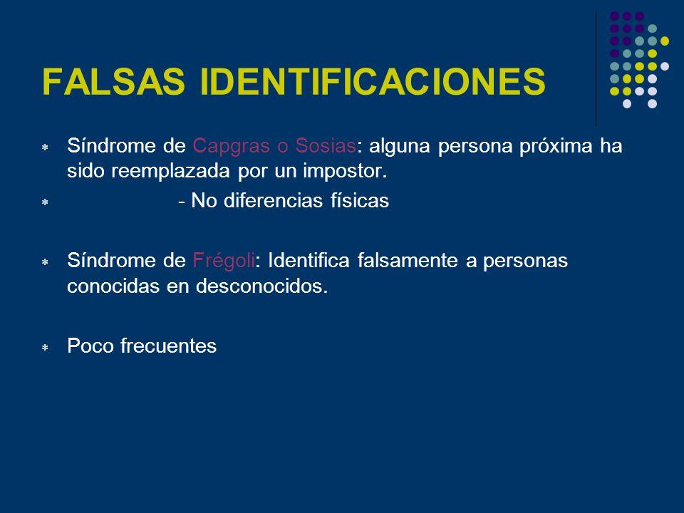 FALSAS IDENTIFICACIONES Síndrome de Capgras o Sosias: alguna persona próxima ha sido reemplazada por un impostor. - No diferencias físicas Síndrome de