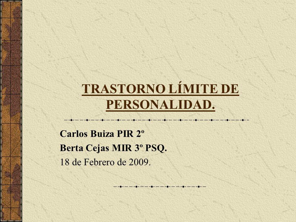 TRASTORNO LÍMITE DE PERSONALIDAD. Carlos Buiza PIR 2º Berta Cejas MIR 3º PSQ. 18 de Febrero de 2009.