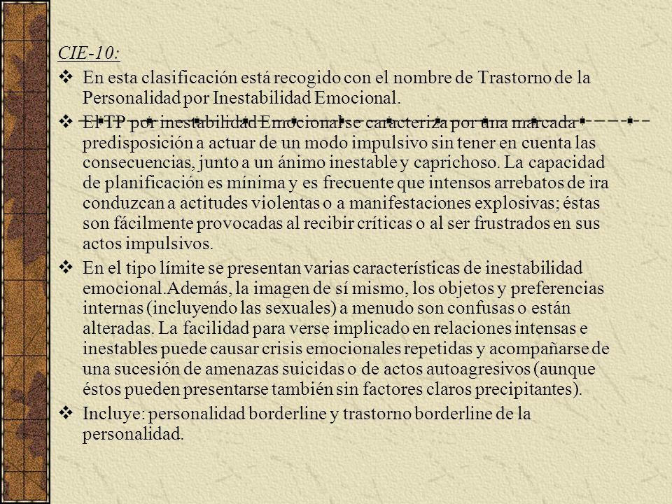 CIE-10: En esta clasificación está recogido con el nombre de Trastorno de la Personalidad por Inestabilidad Emocional. El TP por inestabilidad Emocion