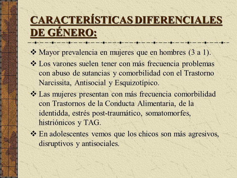CARACTERÍSTICAS DIFERENCIALES DE GÉNERO: Mayor prevalencia en mujeres que en hombres (3 a 1). Los varones suelen tener con más frecuencia problemas co