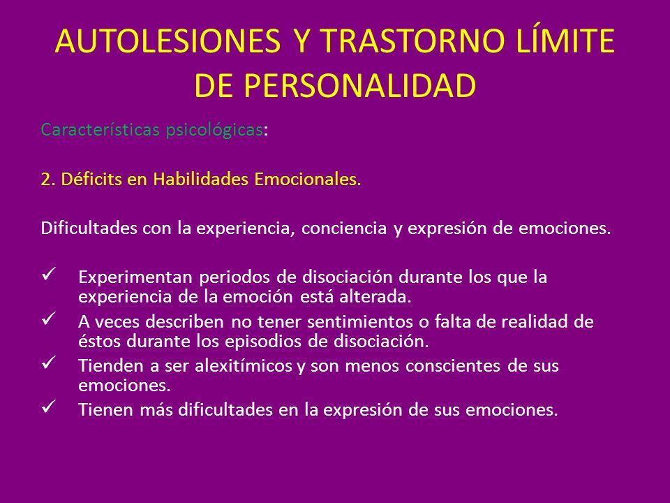 AUTOLESIONES Y TRASTORNO LÍMITE DE PERSONALIDAD Características psicológicas: 2. Déficits en Habilidades Emocionales. Dificultades con la experiencia,