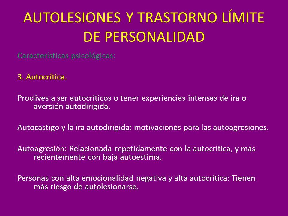 AUTOLESIONES Y TRASTORNO LÍMITE DE PERSONALIDAD Características psicológicas: 3. Autocrítica. Proclives a ser autocríticos o tener experiencias intens