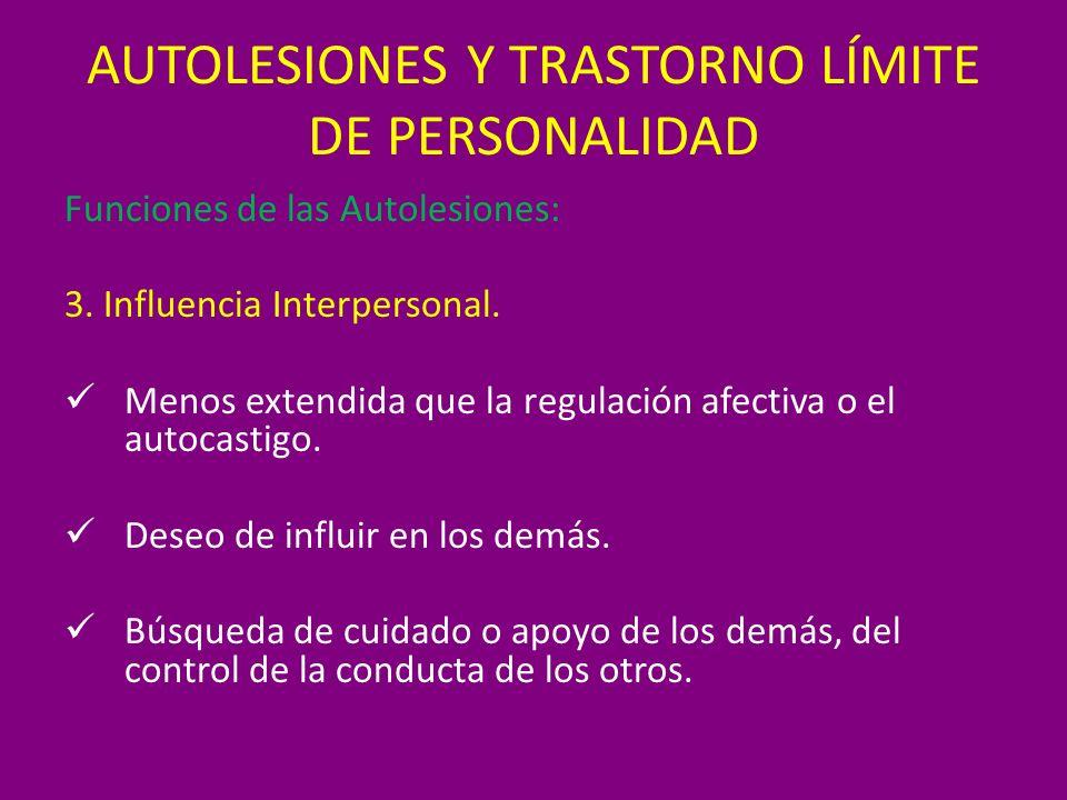 AUTOLESIONES Y TRASTORNO LÍMITE DE PERSONALIDAD Funciones de las Autolesiones: 3. Influencia Interpersonal. Menos extendida que la regulación afectiva