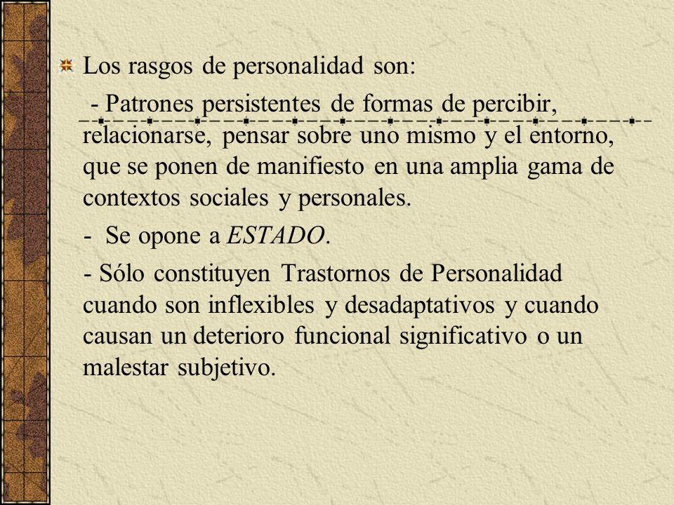 Los rasgos de personalidad son: - Patrones persistentes de formas de percibir, relacionarse, pensar sobre uno mismo y el entorno, que se ponen de mani