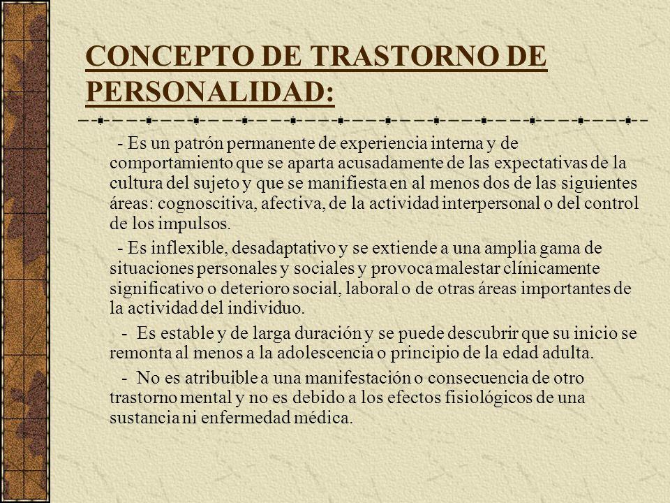 CONCEPTO DE TRASTORNO DE PERSONALIDAD: - Es un patrón permanente de experiencia interna y de comportamiento que se aparta acusadamente de las expectat