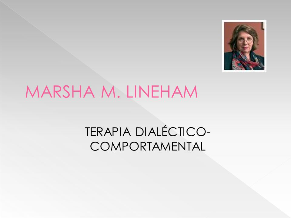 MARSHA M. LINEHAM TERAPIA DIALÉCTICO- COMPORTAMENTAL