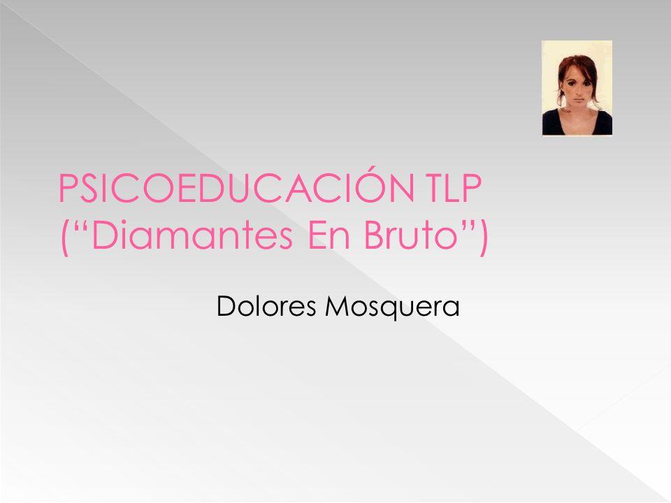 PSICOEDUCACIÓN TLP (Diamantes En Bruto) Dolores Mosquera