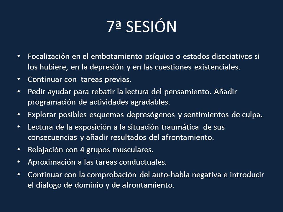 7ª SESIÓN Focalización en el embotamiento psíquico o estados disociativos si los hubiere, en la depresión y en las cuestiones existenciales. Continuar