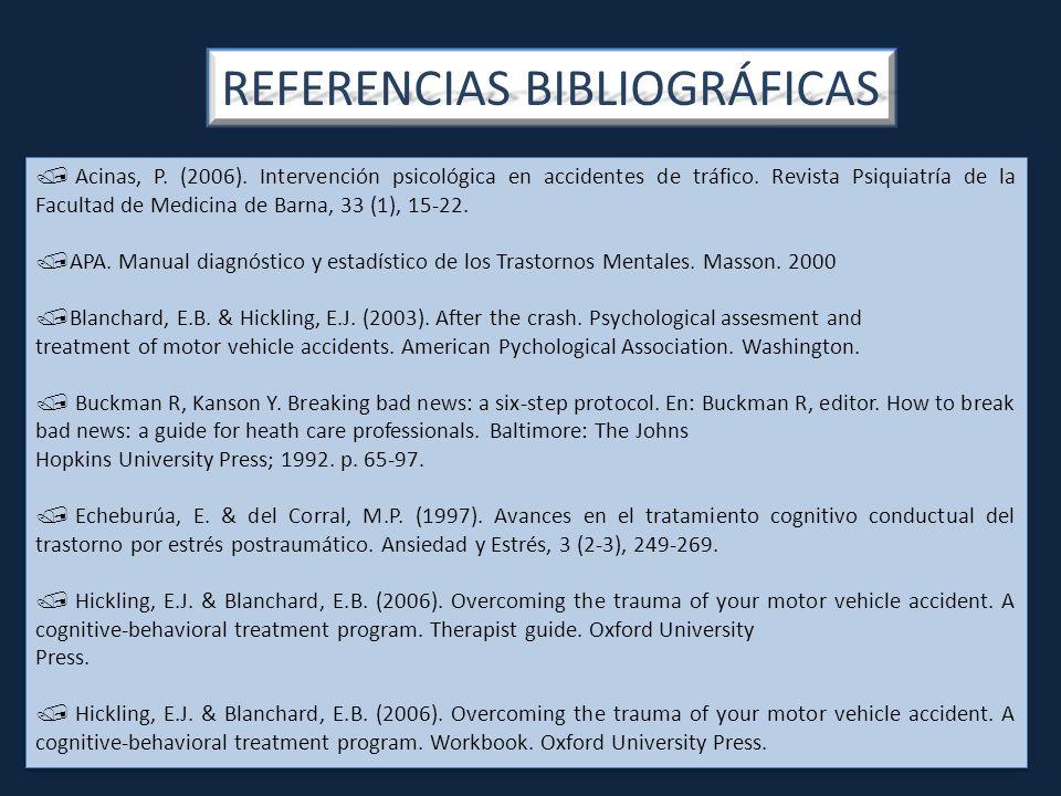 REFERENCIAS BIBLIOGRÁFICAS Acinas, P. (2006). Intervención psicológica en accidentes de tráfico. Revista Psiquiatría de la Facultad de Medicina de Bar