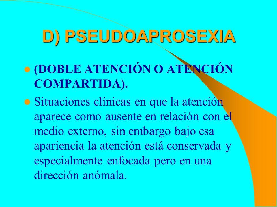 D) PSEUDOAPROSEXIA (DOBLE ATENCIÓN O ATENCIÓN COMPARTIDA). Situaciones clínicas en que la atención aparece como ausente en relación con el medio exter