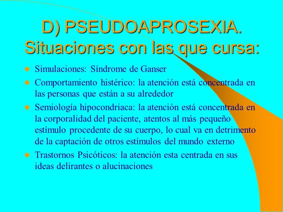 D) PSEUDOAPROSEXIA. Situaciones con las que cursa: Simulaciones: Síndrome de Ganser Comportamiento histérico: la atención está concentrada en las pers