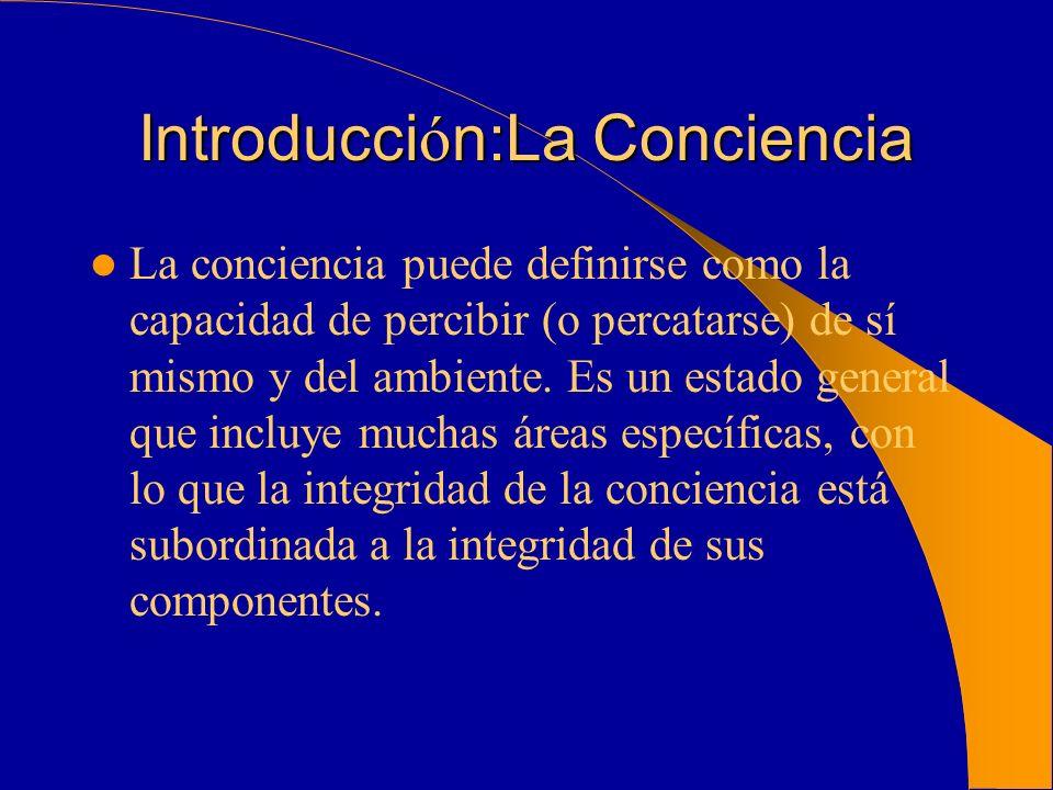 Introducci ó n:La Conciencia La conciencia puede definirse como la capacidad de percibir (o percatarse) de sí mismo y del ambiente. Es un estado gener