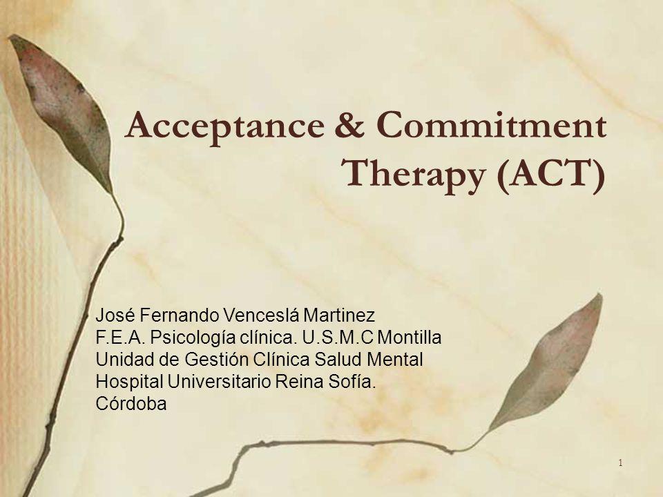 Acceptance & Commitment Therapy (ACT) José Fernando Venceslá Martinez F.E.A. Psicología clínica. U.S.M.C Montilla Unidad de Gestión Clínica Salud Ment