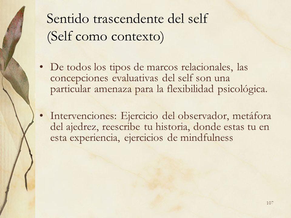 De todos los tipos de marcos relacionales, las concepciones evaluativas del self son una particular amenaza para la flexibilidad psicológica. Interven