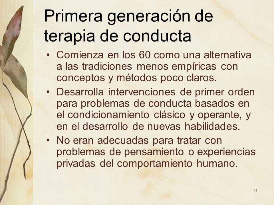 Primera generación de terapia de conducta Comienza en los 60 como una alternativa a las tradiciones menos empíricas con conceptos y métodos poco claro