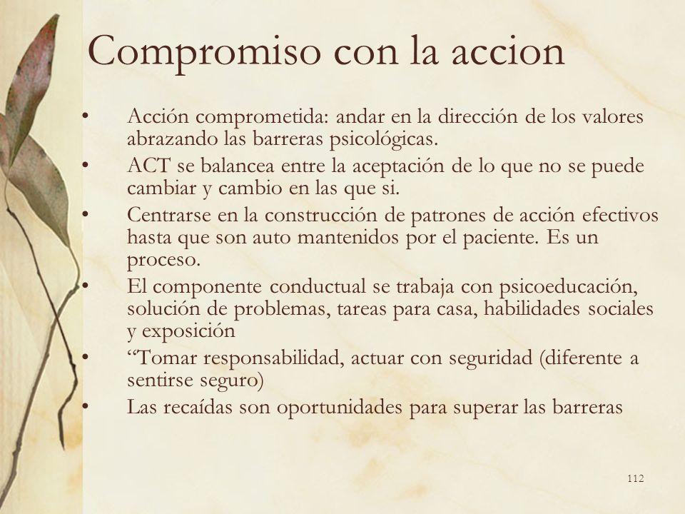 Compromiso con la accion Acción comprometida: andar en la dirección de los valores abrazando las barreras psicológicas. ACT se balancea entre la acept