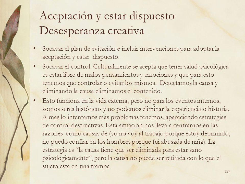 Aceptación y estar dispuesto Desesperanza creativa Socavar el plan de evitación e incluir intervenciones para adoptar la aceptación y estar dispuesto.