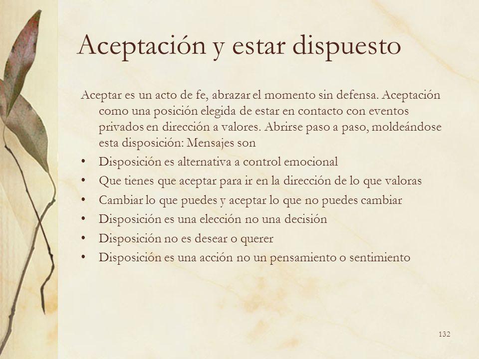 Aceptación y estar dispuesto Aceptar es un acto de fe, abrazar el momento sin defensa. Aceptación como una posición elegida de estar en contacto con e